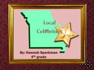 By: Hannah Sparkman 4 th  grade