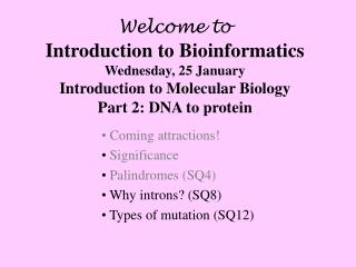 Welcome to Introduction to Bioinformatics Wednesday, 25 January Introduction to Molecular Biology