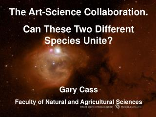 The Art-Science Collaboration. Can These Two Different Species Unite? Gary Cass