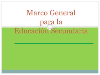 Marco General  para la  Educaci�n Secundaria
