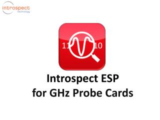 Introspect ESP for GHz Probe Cards