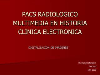 PACS RADIOLOGICO MULTIMEDIA EN HISTORIA CLINICA ELECTRONICA