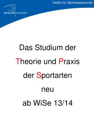 Das Studium der T heorie und  P raxis der  S portarten n eu a b WiSe 13/14