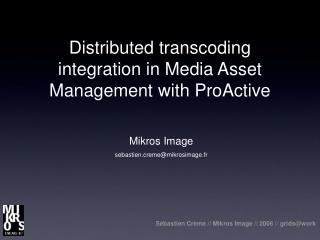 Distributed  transcoding  integration  in Media Asset Management with ProActive