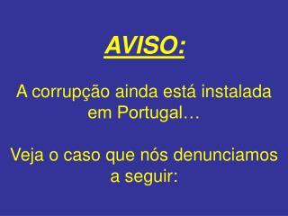 AVISO: A corrupção ainda está instalada em Portugal… Veja o caso que nós denunciamos a seguir: