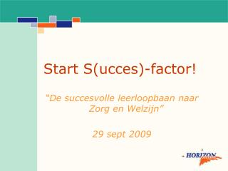 Start S(ucces)-factor!