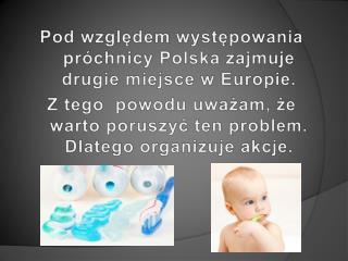 Pod względem występowania próchnicy Polska zajmuje drugie miejsce w Europie.