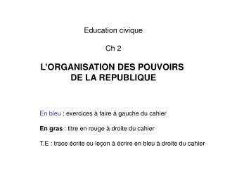 Education civique Ch 2 L'ORGANISATION DES POUVOIRS  DE LA REPUBLIQUE