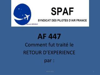 AF 447 Comment fut traité le  . RETOUR D'EXPERIENCE . par :