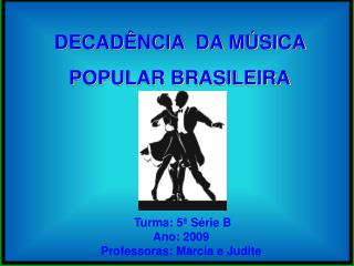 DECADÊNCIA  DA MÚSICA  POPULAR BRASILEIRA