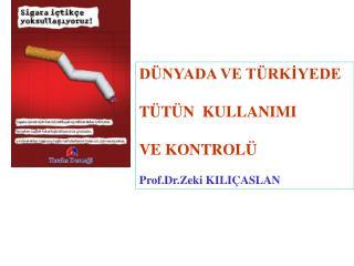 DÜNYADA VE TÜRKİYEDE TÜTÜN  KULLANIMI VE KONTROLÜ Prof.Dr.Zeki KILIÇASLAN