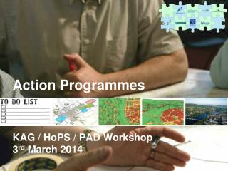 Action Programmes KAG  /  HoPS  / PAD Workshop 3 rd  March 2014