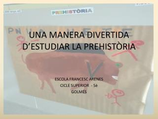 UNA MANERA DIVERTIDA D'ESTUDIAR LA PREHISTÒRIA