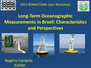 Long-Term Oceanographic Measurements  in  Brazil :  Characteristics and  Perspectives