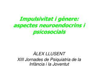 Impulsivitat i gènere: aspectes neuroendocrins i psicosocials