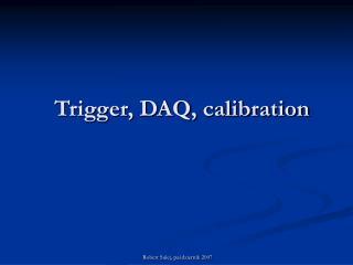 Trigger, DAQ, calibration