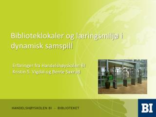 Erfaringer fra Handelshøyskolen BI Kristin S. Vigdal og Bente Saxrud