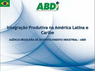 Integra��o Produtiva na Am�rica Latina e Caribe