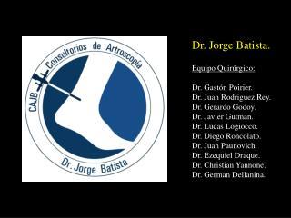 Dr. Jorge Batista. Equipo Quirúrgico: Dr. Gastón Poirier. Dr. Juan Rodriguez Rey.
