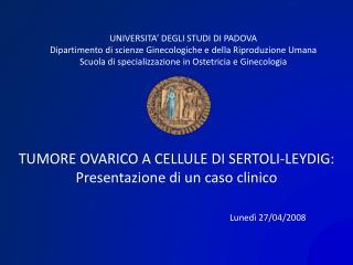 TUMORE OVARICO A CELLULE DI SERTOLI-LEYDIG: Presentazione di un caso clinico