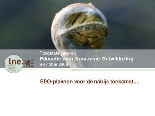 Rondetafelgesprek  Educatie voor Duurzame Ontwikkeling  9 oktober 2008