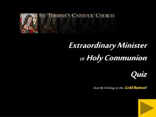 Extraordinary Minister  Of    Holy Communion Quiz Start By Clicking on the Gold Button !