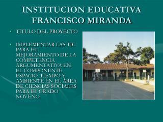 INSTITUCION EDUCATIVA FRANCISCO MIRANDA