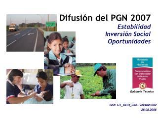 Difusión del PGN 2007 Estabilidad Inversión Social Oportunidades