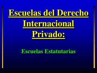 Escuelas del Derecho Internacional Privado: