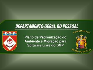 Plano de Padronização do Ambiente e Migração para Software Livre do DGP