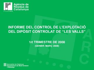 """INFORME DEL CONTROL DE L'EXPLOTACIÓ DEL DIPÒSIT CONTROLAT DE """"LES VALLS"""""""