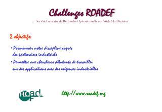 Challenges ROADEF Société Française de Recherche Opérationnelle et d'Aide à la Décision