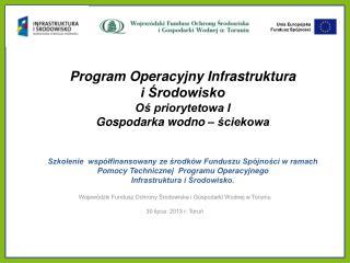 Wojewódzki Fundusz Ochrony Środowiska i Gospodarki Wodnej w Toruniu 30 lipca  2013 r. Toruń
