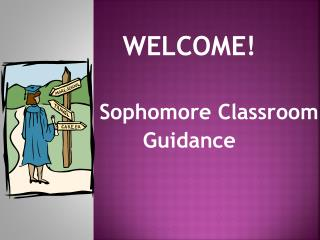 WELCOME! Sophomore Classroom Guidance