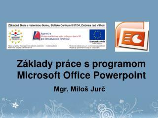 Základy práce s programom Microsoft Office  Powerpoint