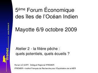5 ème  Forum Économique  des îles de l'Océan Indien Mayotte 6/9 octobre 2009
