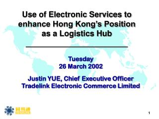 Tuesday 26 March 2002 Justin YUE, Chief Executive Officer Tradelink Electronic Commerce Limited