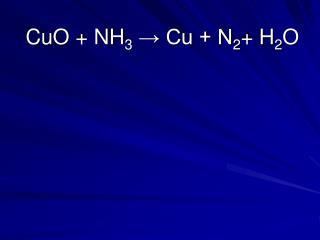 CuO + NH 3  → Cu + N 2 + H 2 O