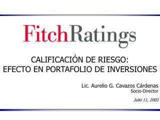 CALIFICACI�N DE RIESGO:  EFECTO EN PORTAFOLIO DE INVERSIONES Lic. Aurelio G. Cavazos C�rdenas