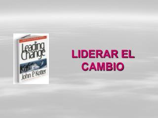 LIDERAR EL CAMBIO