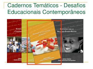 Cadernos Tem ticos - Desafios Educacionais Contempor neos