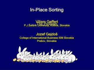 In-Place Sorting Viliam Geffert P.J. Š af á rik University ,  K ošice, Slovakia J o zef Gajdo š