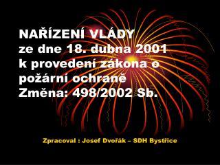 NAŘÍZENÍ VLÁDY ze dne 18. dubna 2001 k provedení zákona o požární ochraně Změna: 498/2002 Sb.