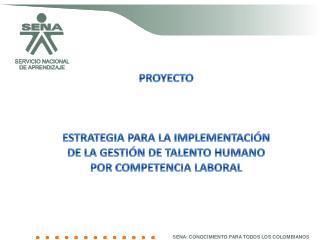 PROYECTO ESTRATEGIA PARA LA IMPLEMENTACIÓN DE LA GESTIÓN DE TALENTO HUMANO POR COMPETENCIA LABORAL