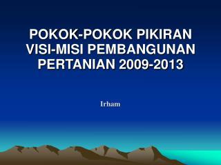 POKOK-POKOK PIKIRAN  VISI-MISI PEMBANGUNAN PERTANIAN 2009-2013