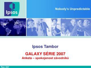Ipsos Tambor GALAXY SÉRIE 2007 Anketa – spokojenost závodníků
