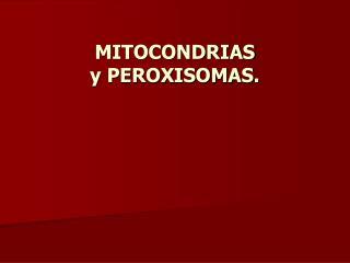 MITOCONDRIAS y PEROXISOMAS.