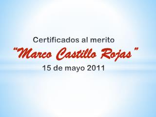 """Certificados al  merito """"Marco Castillo Rojas """" 15 de mayo 2011"""