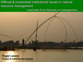 Difficult & overlooked institutional issues in natural   resource management