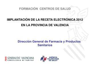 FORMACIÓN  CENTROS DE SALUD IMPLANTACIÓN DE LA RECETA ELECTRÓNICA 2012 EN LA PROVINCIA DE VALENCIA